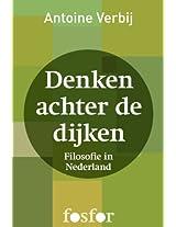 Denken achter de dijken: De opmars van de filosofie in Nederland