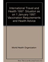 International Travel and Health 1997: Situation as on 1 January 1997: Vaccination Requirements and Health Advice