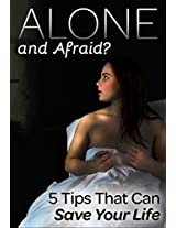 Alone and Afraid?: 5 Tips That Can Save Your Life!
