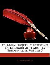 1793-1805: Projets Et Tentatives de Debarquement Aux Iles Britanniques, Volume 3