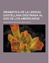Gramatica de La Lengua Castellana Destinada Al USO de Los Americanos