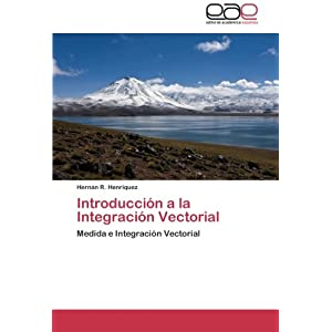 Introducción a la Integración Vectorial: Medida e Integración Vectorial (Spanish Edition)