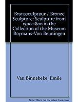 Bronssculptuur / Bronze Sculpture: Sculpture from 1500-1800 in the Collection of the Museum Boymans-Von Beuningen