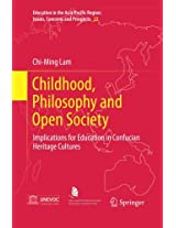 Childhood, Philosophy and Open Society: Implications for Education in Confucian Heritage Cultures (Education in the Asia-Pacific Region: Issues, Concerns and Prospects)