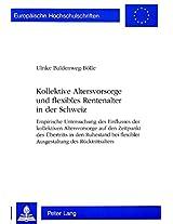 Kollektive Altersvorsorge Und Flexibles Rentenalter in Der Schweiz: Empirische Untersuchung Des Einflusses Der Kollektiven Altersvorsorge Auf Den ... / European University Studie)