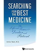Searching for the Best Medicine: The Life and Times of a Doctor and Patient