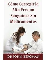 Como Corregir la Alta Presion Sanguinea Sin Medicamentos