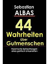 44 Wahrheiten über Gutmenschen: Polemische Betrachtungen eines politisch Unkorrekten (German Edition)