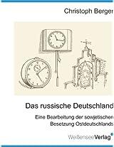 Das russische Deutschland. Eine Bearbeitung der sowjetischen Besetzung Ostdeutschlands
