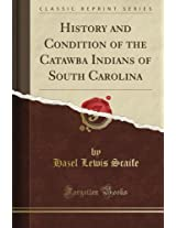 History and Condition of the Catawba Indians of South Carolina (Classic Reprint)