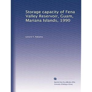 Storage capacity of Fena Valley Reservoir, Guam, Mariana Islands, 1990 Lenore Y. Nakama