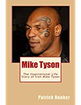 Mike Tyson: The Inspirational Life Story of Iron Mike Tyson; World Championship Boxer, Entertainer, Father, and Teacher