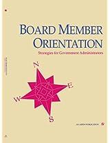 Board Member Orientatn-Gov 3r: Strategies for Government Administrators
