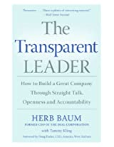 The Transparent Leader: How to Build a Great Company Through Straight Talk, Openness and Accountability