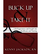 Buck Up and Take It: Life Experiences and Insight Into Healthcare and Nursing