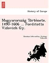 Magyarorsza G to Rte Nete. 1490-1606 ... Forditotta Vidovich Gy.