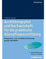 Ausbildungsplan Und Nachweisheft Fur Die Praktische Altenpflegeausbildung: Kompetenz- Und Lernfeldorientierung Gemass Altpflaprv