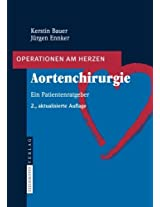 Aortenchirurgie: Ein Patientenratgeber (Operationen am Herzen)