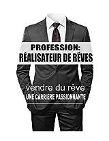 Profession: Réalisateur de Rêves: Une nouvelle vision de la vente (French Edition)