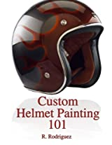 Custom Helmet Painting 101: Volume 1 (How to Paint Custom Helmets)