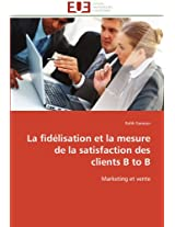 La Fidelisation Et La Mesure de La Satisfaction Des Clients B to B (Omn.Univ.Europ.)