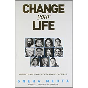 Change Your Life: Inspirational Stories from New-age Healers
