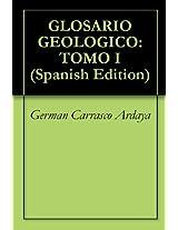 GLOSARIO GEOLOGICO: TOMO I