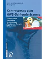 Kontroverses zum HWS-Schleudertrauma: Unfallmechanik Erstdiagnose Neuroradiologie Physikalische Therapie OP-Indikation