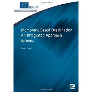 【クリックでお店のこの商品のページへ】Membrane-Based Desalination: An Integrated Approach (MEDINA) (European Water Research): Enrico Drioli, Alessandra Criscuoli, Francesca Macedonio: 洋書