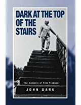 Dark at the Top of the Stairs - Memoirs of a Film Producer