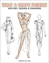 Wrap and Drape Fashion: History, Design and Drawing