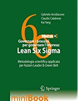 Governare i processi per governare l'impresa: Lean Six Sigma: Metodologia scientifica applicata per Kaizen Leader & Green Belt