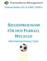 SIEGESPROGNOSE FÜR DEN FUßBALL WELTCUP:  DER GEHEIME FUßBALL CODE (German Edition)