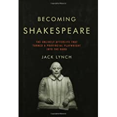 Becoming Shakespeare: How a Provincial Playwright Became the World's Foremost Literary Icon