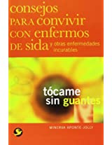 Tocame Sin Guantes / Touch Me Without Gloves: Consejos Para Convivir Con Enfermos De Sida Y Otras Enfermedades Incurables / Living With Patients of AIDS and Other Incurable Diseases