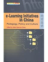 e-Learning Initiatives in China - Pedagogy, Policy  and Culture (Education in China: Reform and Diversity)