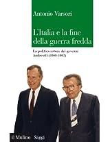 L'Italia e la fine della guerra fredda: La politica estera dei governi Andreotti (1989-1992) (Saggi)