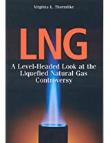 LNG: A Level-Headed Look at the Liquefied Natural Gas Controversy