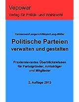 Politische Parteien verwalten und gestalten. Praxisrelevantes Überblickswissen für Parteigründer, Amtsträger und Mitglieder