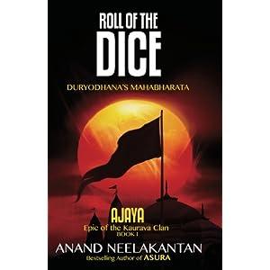 Roll of the Dice - Duryodhana's Mahabharata (Ajaya-Book 1): Duryodhana's Mahabharata - Epic of the Kaurava Clan