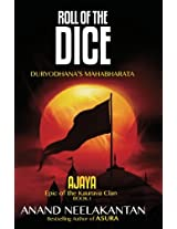 Roll of the Dice - Duryodhana's Mahabharata (Ajaya-Book 1) (Epic of the Kaurava Clan)