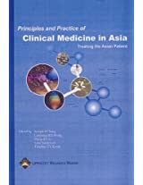 Principles and Practice of Clinical Medicine in Asia: Second Edition of Textbook of Clinical Medicine for Asia