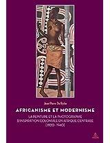 Africanisme Et Modernisme: La Peinture Et La Photographie D'Inspiration Coloniale En Afrique Centrale (1920-1940) (Documents Pour L'Histoire Des Francophonies)