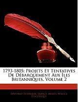1793-1805: Projets Et Tentatives de Dbarquement Aux Les Britanniques, Volume 2