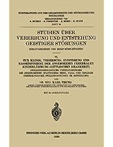 Studien über Vererbung und Entstehung Geistiger Störungen: VI. Zur Klinik, Vererbung, Entstehung und Rassenhygiene der Angeborenen Cerebralen ... Gesamtgebiete der Neurologie und Psychiatrie)