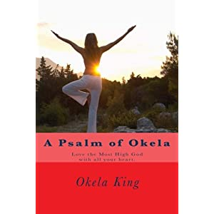 A Psalm of Okela: Love the Most High God With All Your Heart: Volume 1