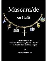 Mascarade en Haïti: L'histoire réelle des missions chrétiennes, des orphelinats, de la fraude et du trafic de drogue (French Edition)