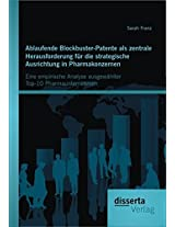 Ablaufende Blockbuster-Patente ALS Zentrale Herausforderung Fur Die Strategische Ausrichtung in Pharmakonzernen: Eine Empirische Analyse Ausgewahlter Top-10 Pharmaunternehmen