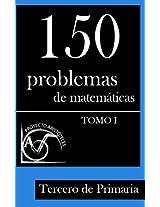 150 Problemas de Matemáticas para Tercero de Primaria (Tomo 1) (Colección de Problemas para 3º de Primaria)