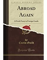 Abroad Again: A Fresh Foray in Foreign Lands (Classic Reprint)
